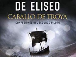 El diario de Eliseo. Caballo de Troya. Confesiones del segundo piloto (Tapa dura, blanda y kindle)