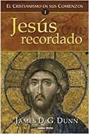 Jesús recordado: El cristianismo en sus comienzos. James D. G. Dunn