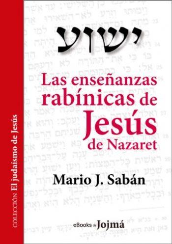Las enseñanzas rabínicas de Jesús de Nazaret (El Judaísmo de Jesús nº 1) Versión Kindle