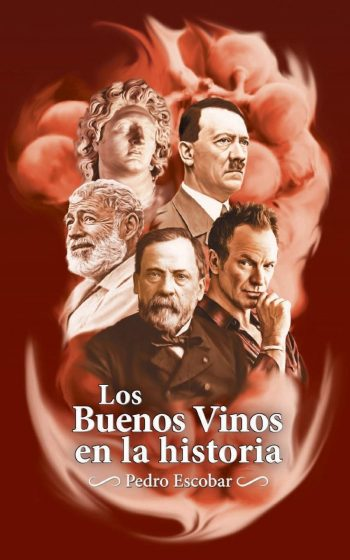 Los Buenos Vinos en la historia: 25 relatos históricos sobre personajes célebres y sus vinos favoritos