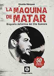 La M谩quina de Matar Biograf铆a definitiva del Che Guevara (Biograf铆as de personajes hist贸ricos importantes)
