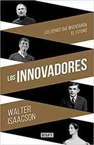 Los innovadores Los genios que inventaron el futuro (Biografías y Memorias) Tapa dura – 16 octubre 2014